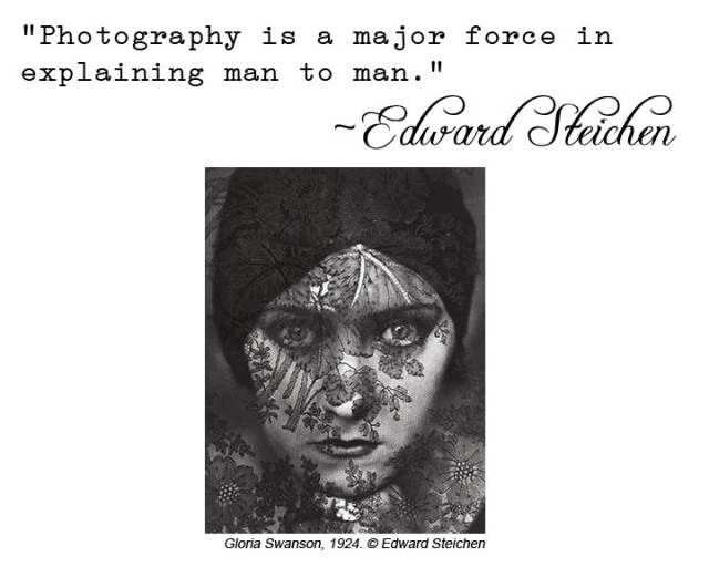 """Photography is a major force in explaining man to man"" ~Edward Steichen"