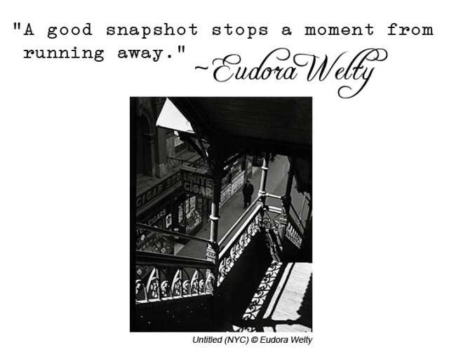 """A good snapshot stops a moment from running away"" ~ Eudora Welty"